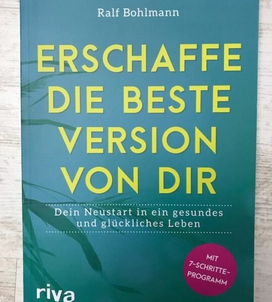Erschaffe die beste Version von dir – das Buch von Ralf Bohlmann