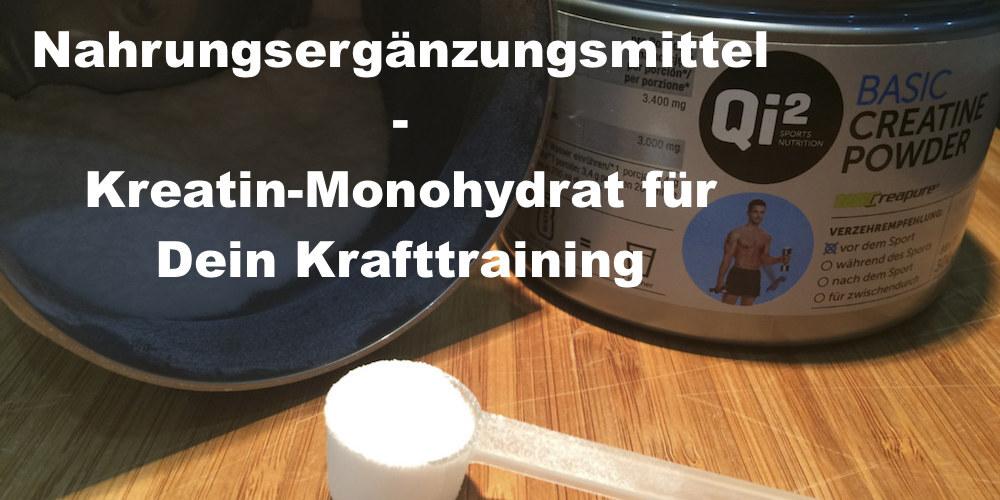 018 Nahrungsergänzungsmittel und Supplements für Deine Fitness – Kreatin-Monohydrat für mehr Leistung beim Krafttraining Teil 1