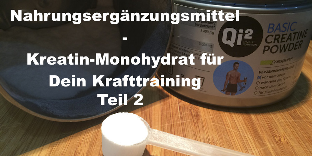 019 Nahrungsergänzungsmittel und Supplements für Deine Fitness – Kreatin-Monohydrat für mehr Leistung beim Krafttraining Teil 2