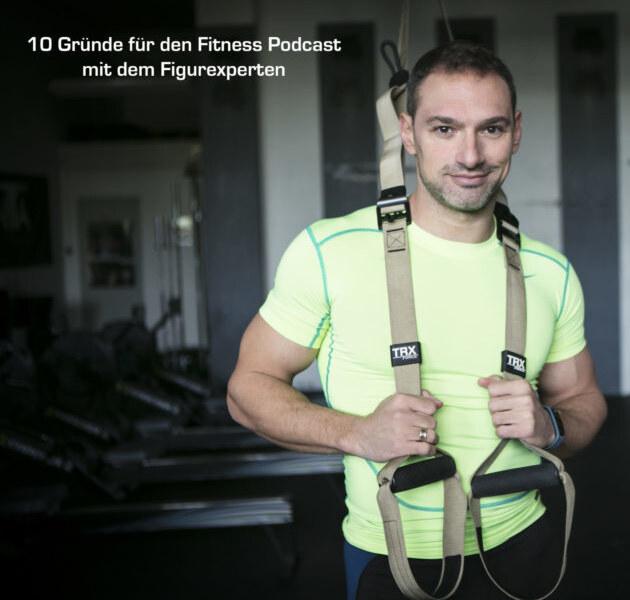 10 Gründe für den Fitness Podcast mit dem Figurexperten