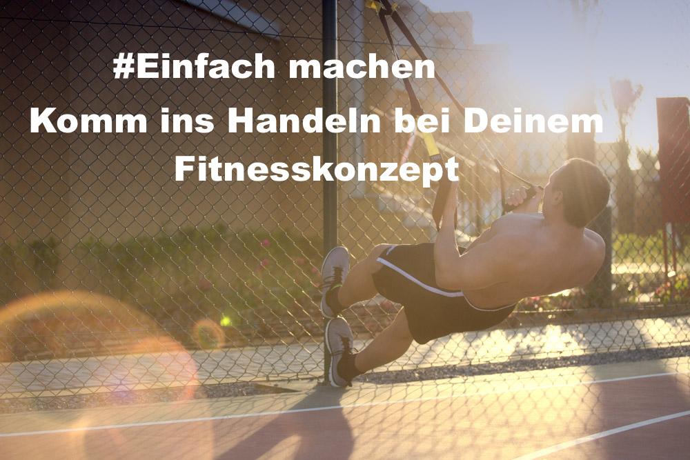 Komm ins Handeln und starte heute in Dein Fitnesskonzept