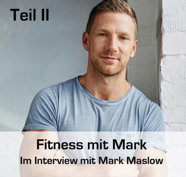 Fitness mit Mark – Im Interview mit Mark Maslow – Teil 2