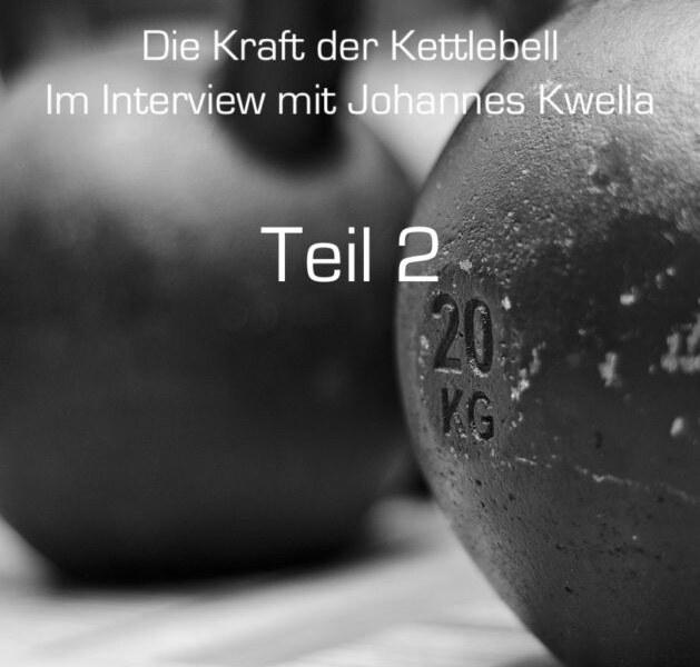 Johannes Kwella und die Kraft der Kettlebell – Teil 2