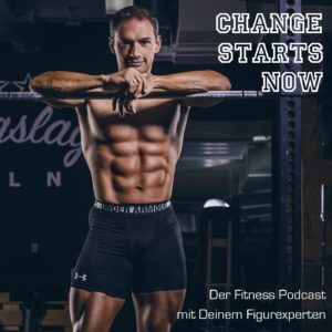 CHANGE STARTS NOW - Der Fitness Podcast mit Deinem Figurexperten