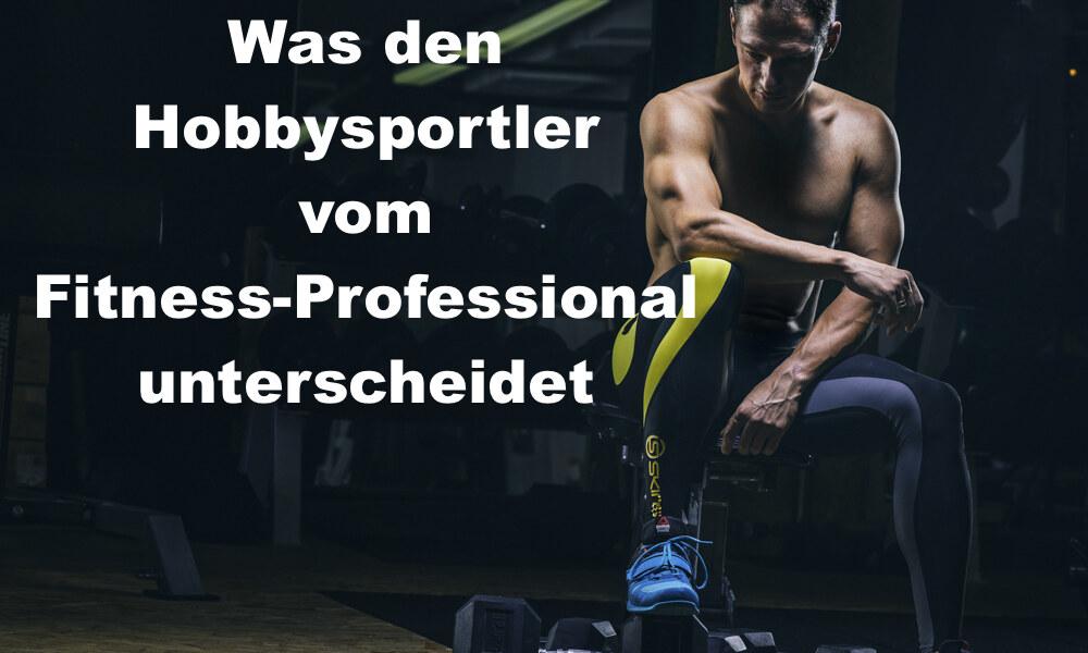 017 Fitness-Professional VS. Hobby-Fitness-Sportler – Gibt es da Unterschiede?