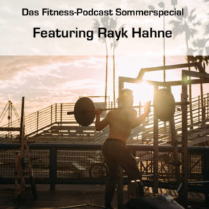 Rayk Hahne im Fitness-Podcast-Sommerspecial