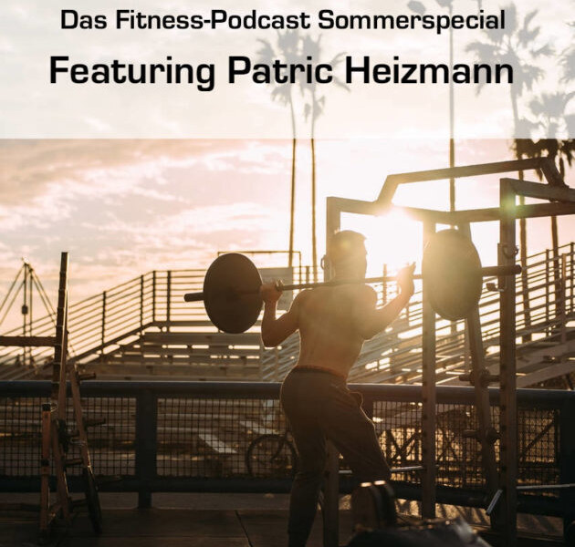 Mit Patric Heizmann schlank in den Sommer – Das Fitness-Podcast-Interview-Sommer-Special