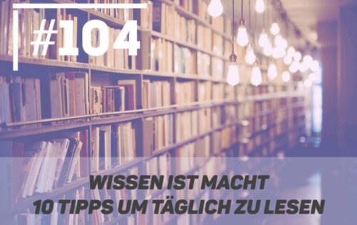 Wissen ist Macht – 10 Tipps um täglich zu lesen