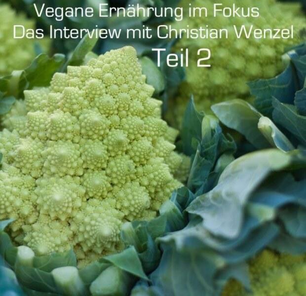 Vegane Ernährung im Fokus – Interview mit Christian Wenzel Teil 2